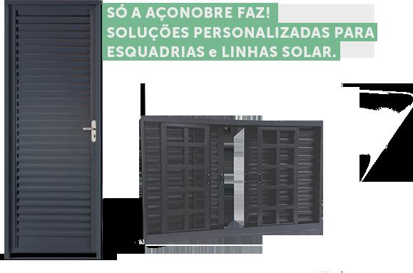 Só a AçoNobre faz soluções personalizadas para esquadrias e linha solar.